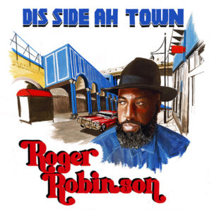 Roger Robinson &#8211; <br>Dis Side Ah Town