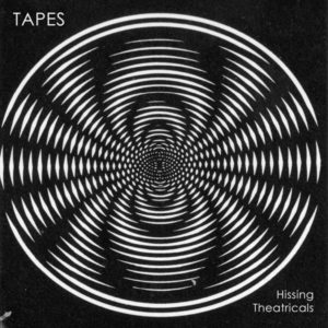 Tapes – <br>Hissing Theatricals (re-issue)