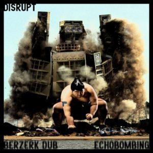 disrupt – <br>Berzerk Dub